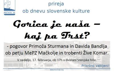 GORICA JE NAŠA – KAJ PA TRST? – prireditev ob dnevu slovenske kulture
